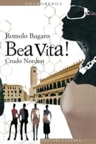 Bea vita! Crudo Nordest ebook by Romolo Bugaro