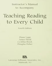 Instructor's Manual to Accompany Teaching Reading to Every Child ebook by Diane Lapp,James Flood,Cynthia H. Brock,Douglas Fisher