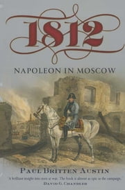 1812: Napoleon in Moscow eBook by Paul Britten Austin