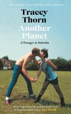 Another Planet - A Teenager in Suburbia ebook by Tracey Thorn