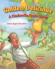 Golden Delicious - A Cinderella Apple Story ebook by Anna Egan Smucker,Kathleen Kemly