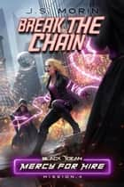 Break the Chain: Mission 4 - Black Ocean: Mercy for Hire, #4 ebook by J.S. Morin