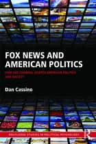 Fox News and American Politics ebook by Dan Cassino