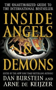 Inside Angels & Demons - The Story Behind the International Bestseller ebook by Dan Burstein,Arne De Keijzer