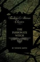 The Passionate Witch (Horror and Fantasy Classics) ebook by Thorne Smith