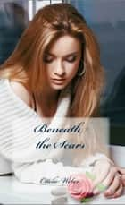 Beneath The Scars ebook by Ottilie Weber