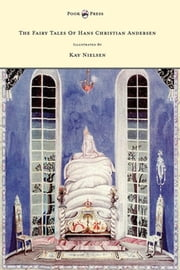 The Fairy Tales of Hans Christian Andersen Illustrated by Kay Nielsen ebook by Hans Christian Andersen