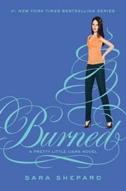 Pretty Little Liars #12: Burned ebook by Sara Shepard
