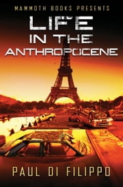 Mammoth Books presents Life in the Anthropocene ebook by Paul Di Filippo