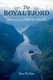 The Royal Fjord - Memories of Jervis Inlet ebook by Ray  Phillips