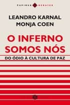 O Inferno somos nós - Do ódio à cultura de paz eBook by Monja Coen, Leandro Karnal