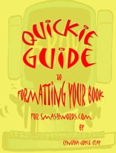 Quickie Guide to Formatting Your Book for Smashwords ebook by Cynthia Joyce Clay