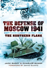 The Defense of Moscow 1941 - The Northern Flank ebook by Radey, Jack,Sharp, Charles