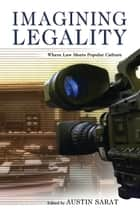 Imagining Legality - Where Law Meets Popular Culture ebook by Austin Sarat, Desmond Manderson, Montré D. Carodine,...