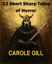 13 Short Sharp Tales of Horror ebook by Carole Gill