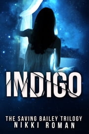 Indigo: The Saving Bailey Trilogy #2 ebook by Nikki Roman