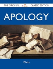 Apology - The Original Classic Edition ebook by Plato Plato