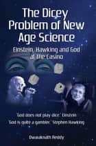 The Dicey Problem of New Age Science ebook by Dwaraknath Reddy