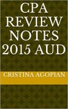 CPA Review Notes 2015: AUD ebook by Cristina Agopian, CPA