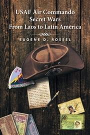 USAF Air Commando Secret Wars from Laos to Latin America ebook by Eugene D. Rossel