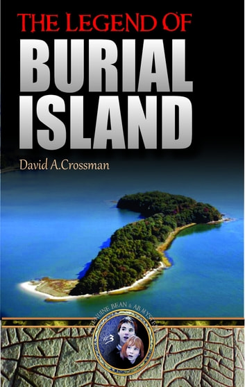 The Legend of Burial Island: the third Bean and Ab mystery ebook by David Crossman