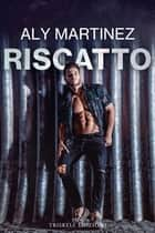 Riscatto eBook by Aly Martinez