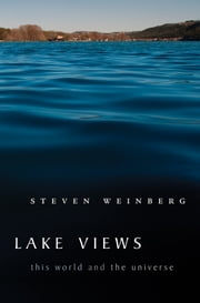 Lake Views - This World and the Universe ebook by Steven Weinberg