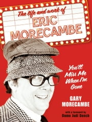 You'll Miss Me When I'm Gone: The life and work of Eric Morecambe ebook by Gary Morecambe