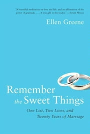 Remember the Sweet Things - One List, Two Lives, and Twenty Years of Marriage ebook by Ellen Greene