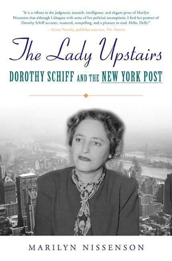 The Lady Upstairs - Dorothy Schiff and the New York Post eBook by Marilyn Nissenson