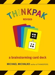 Thinkpak - A Brainstorming Card Deck ebook by Michael Michalko