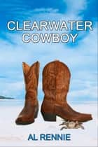 Clearwater Cowboy ebook by Al Rennie