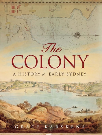 The Colony - A history of early Sydney ebook by Grace Karskens