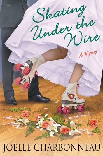 Skating Under the Wire - A Mystery ebook by Joelle Charbonneau