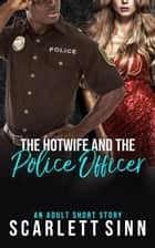 The Hotwife And The Police Officer - The Cuckold And The Hotwife Series, #3 ebook by Scarlett Sinn