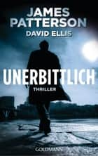 Unerbittlich - Thriller ebook by James Patterson, David Ellis, Helmut Splinter
