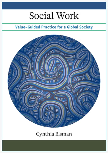 Social Work - Value-Guided Practice for a Global Society ebook by Cynthia Bisman
