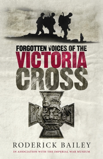 Forgotten Voices of the Victoria Cross ebook by Roderick Bailey,The Imperial War Museum