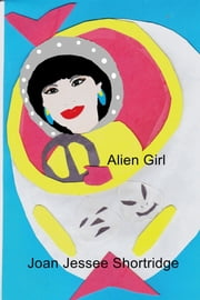 Alien Girl ebook by Joan Jessee Shortridge