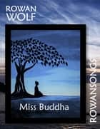 Miss Buddha ebook by Rowan Wolf