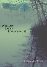 Willow Lakes Hauntings! ebook by Jean Marie Rusin