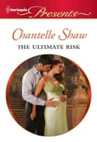 The Ultimate Risk ebook by Chantelle Shaw