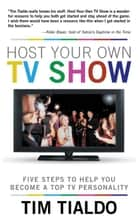 Host Your Own Tv Show - Five Steps to Help You Become a Top Tv Personality ebook by Tim Tialdo
