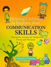 Helping Children to Improve their Communication Skills: Therapeutic Activities for Teachers, Parents and Therapists ebook by Plummer, Deborah
