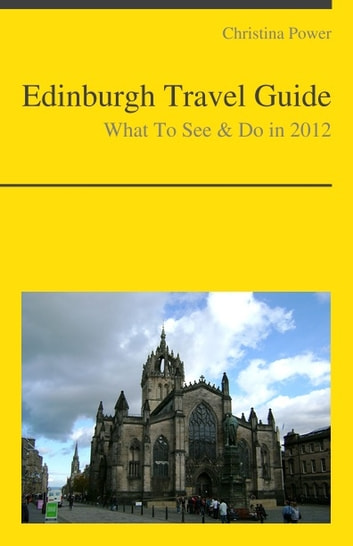Edinburgh, Scotland (UK) Travel Guide - What To See & Do ebook by Christina Power