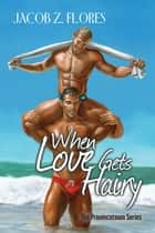 When Love Gets Hairy ebook by Jacob Z. Flores