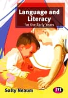 Language and Literacy for the Early Years ebook by Dr Sally Neaum