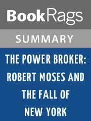 The Power Broker: Robert Moses and the Fall of New York by Robert A. Caro | Summary & Study Guide ebook by BookRags