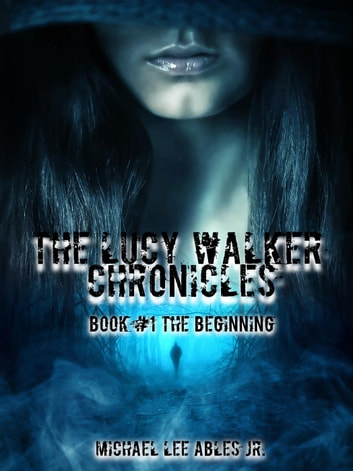 Book #1 The Beginning - The Lucy Walker Chronicles ebook by Michael Lee Ables Jr.