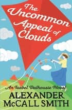 The Uncommon Appeal of Clouds ebook by Alexander McCall Smith